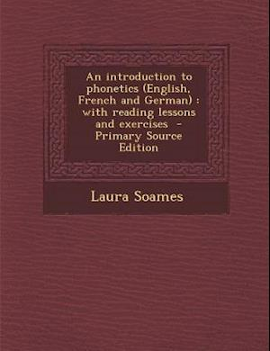 An Introduction to Phonetics (English, French and German) af Laura Soames
