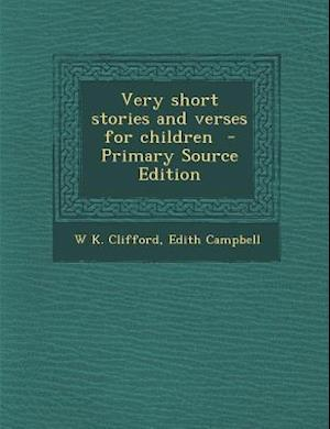 Very Short Stories and Verses for Children af W. K. Clifford, Edith Campbell