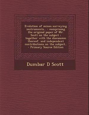 Evolution of Mines Surveying Instruments... af Dumbar D. Scott