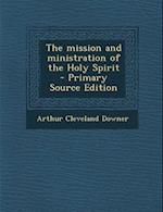 The Mission and Ministration of the Holy Spirit af Arthur Cleveland Downer