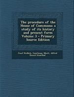 The Procedure of the House of Commons; A Study of Its History and Present Form Volume 3 af Josef Redlich, Courtenay Ilbert, Alfred Ernest Steinthal