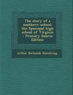 The Story of a Southern School; The Episcopal High School of Virginia af Arthur Barksdale Kinsolving