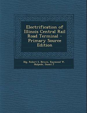 Electrification of Illinois Central Rail Road Terminal af Raymond W. Brown, Daniel J. Malpede, Robert S. Illg