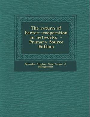 The Return of Barter--Cooperation in Networks - Primary Source Edition af Stephan Schrader