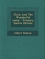 Chris and the Wonderful Lamp - Primary Source Edition af Albert Stearns