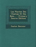Les Plantes Des Champs Et Des Bois... - Primary Source Edition af Gaston Bonnier