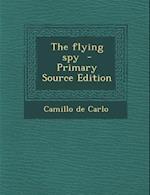 The Flying Spy - Primary Source Edition af Camillo De Carlo