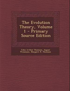 The Evolution Theory, Volume 1 af Margaret R. Thomson, August Weismann, John Arthur Thomson