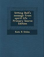Sitting Bull's Message from Spirit Life af Kate R. Stiles