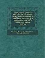 Forty-Four Years of the Life of a Hunter af Meshach Browning, E. 1794-1883 Stabler