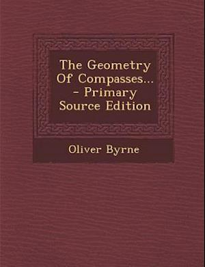 The Geometry of Compasses... - Primary Source Edition af Oliver Byrne