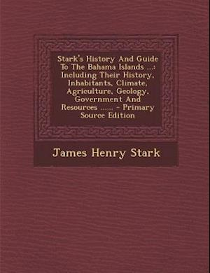 Stark's History and Guide to the Bahama Islands ... af James Henry Stark