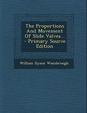 The Proportions and Movement of Slide Valves... - Primary Source Edition af William Dyson Wansbrough