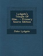 Lydgate's Temple of Glas... af John Lydgate