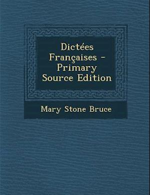 Dictees Francaises - Primary Source Edition af Mary Stone Bruce
