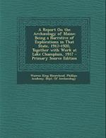 A   Report on the Archaeology of Maine af Warren King Moorehead
