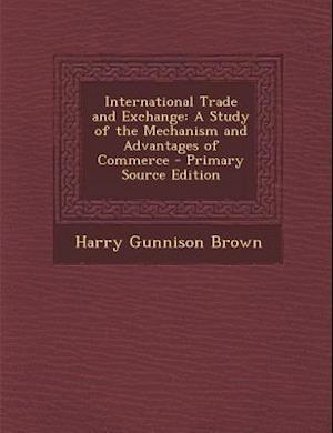 International Trade and Exchange af Harry Gunnison Brown