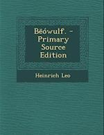 Beowulf. - Primary Source Edition af Heinrich Leo
