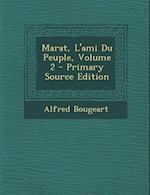 Marat, L'Ami Du Peuple, Volume 2 - Primary Source Edition af Alfred Bougeart