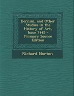 Bernini, and Other Studies in the History of Art, Issue 7445 - Primary Source Edition af Richard Norton