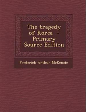 The Tragedy of Korea af Frederick Arthur Mckenzie