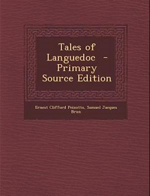 Tales of Languedoc - Primary Source Edition af Samuel Jacques Brun, Ernest Clifford Peixotto