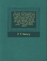 The Early and Later History of Petroleum, with Authentic Facts in Regard to Its Development in Western Pennsylvanian. the Oil Fields of Europe and Ame af J. T. Henry
