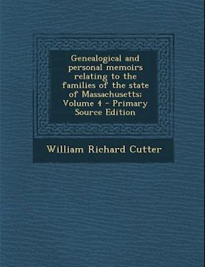 Genealogical and Personal Memoirs Relating to the Families of the State of Massachusetts; Volume 4 - Primary Source Edition af William Richard Cutter