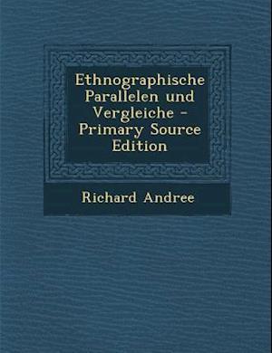 Ethnographische Parallelen Und Vergleiche - Primary Source Edition af Richard Andree