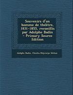 Souvenirs D'Un Homme de Theatre, 1831-1855, Recueillis Par Adolphe Badin af Adolphe Badin, Charles Sechan