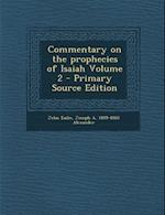 Commentary on the Prophecies of Isaiah Volume 2 - Primary Source Edition af John Eadie, Joseph A. 1809-1860 Alexander