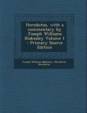 Herodotus, with a Commentary by Joseph Williams Blakesley Volume 1 - Primary Source Edition af Joseph Williams Blakesley, Herodotus Herodotus