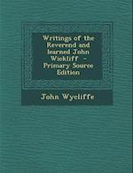 Writings of the Reverend and Learned John Wickliff af John Wycliffe