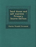 Sand Dunes and Salt Marshes af Charles Wendell Townsend