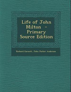 Life of John Milton - Primary Source Edition af John Parker Anderson, Richard Garnett