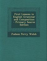 First Lessons in English Grammar and Composition - Primary Source Edition af Judson Perry Welsh