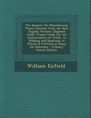 The Speaker; Or Miscellaneous Pieces af William Enfield