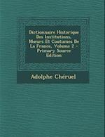 Dictionnaire Historique Des Institutions, M Urs Et Coutumes de La France, Volume 2 af Adolphe Cheruel