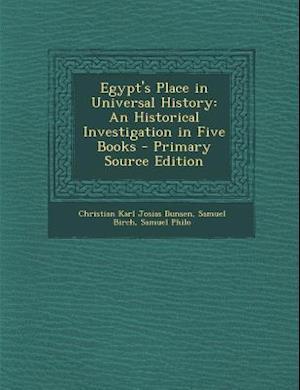 Egypt's Place in Universal History af Samuel Philo, Christian Karl Josias Bunsen, Samuel Birch