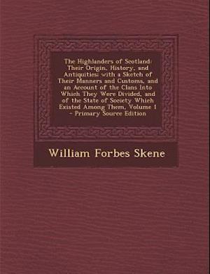 The Highlanders of Scotland af William Forbes Skene