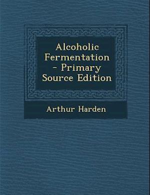 Alcoholic Fermentation af Arthur Harden
