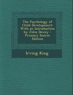 The Psychology of Child Development af Irving King