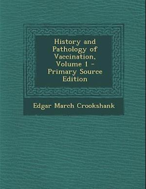 History and Pathology of Vaccination, Volume 1 af Edgar March Crookshank