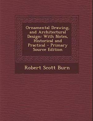 Ornamental Drawing, and Architectural Design af Robert Scott Burn