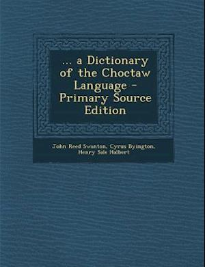... a Dictionary of the Choctaw Language af Cyrus Byington, John Reed Swanton, Henry Sale Halbert