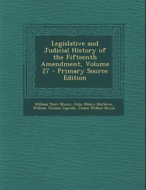 Legislative and Judicial History of the Fifteenth Amendment, Volume 27 af William Thomas Laprade, John Mabry Mathews, William Starr Myers