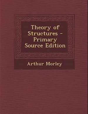 Theory of Structures - Primary Source Edition af Arthur Morley