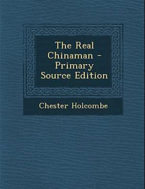 The Real Chinaman - Primary Source Edition af Chester Holcombe