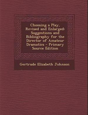 Choosing a Play, Revised and Enlarged af Gertrude Elizabeth Johnson
