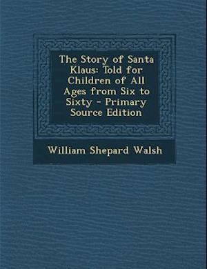 The Story of Santa Klaus af William Shepard Walsh
